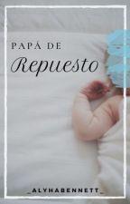 Papá de Repuesto. by _AlyhaBennett_