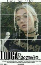 Louca e rockeira 1° Temporada(EM REVISÃO) by Fuck_me_baby