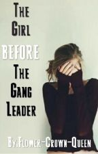 The Girl Before The Gang Leader by Flower-Crown-Queen