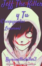 Jeff the Killer y tu (creepypastas lemmon)  by ninathekiller3