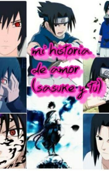 Mi historia de amor  (sasuke y tu)( completa )