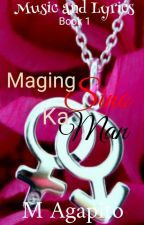 Music and Lyrics series.Book 1: Maging Sino Ka Man. by MAgapito