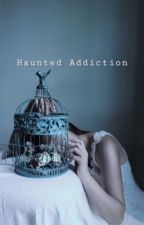 Haunted addiction (EDITING)  by hey_its_bailey708