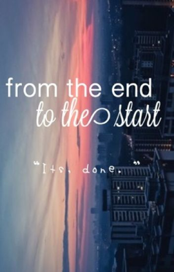 from the end to the start ❀ l.h.