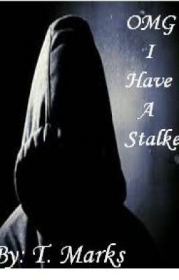 OMG I Have A Stalker