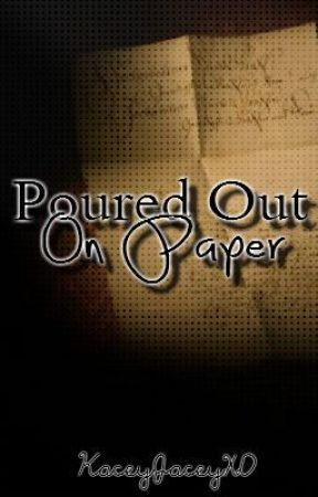 Poured Out on Paper by KaceyJaceyXD