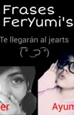 Frases Feryumi's (te llegarán al jearts (͡ ͡° ͜ つ ͡͡°) by LaAyumi7u7