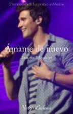 """""""Ámame de nuevo"""" [BAUM#2] (con James Maslow) by YatziriCadena"""