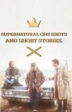 Supernatural One Shots and Short Stories by supernatural-fanfic