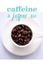 Caffeine : a Jaspar AU by insanity_is_instinct