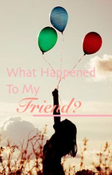 What Happened to My Friend? by myasianself