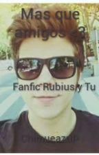 Mas que amigos <3 - Fanfic rubius y tu by Chimueazul