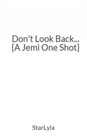 Don't Look Back... {A Jemi One Shot} by StarLyla