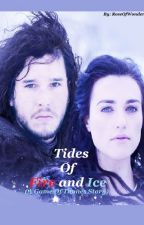 The Tides of Fire and Ice (A Game Of Thrones Story) by RoseOfWonderland
