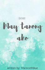 May tanong ako.. (one shot) by MarincethBlue