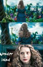 Take Me To Wonderland by morgantaylorb3