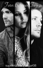 Torn between two (A supernatural fan fiction) by supernatural_sugar08