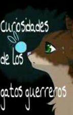 Curiosidades de los Gatos Guerreros! by EspongyHeartFTW
