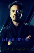 La hija de Tony Stark by Aluhnorazo4ever