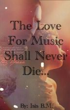 The Love for Music Shall Never Die... by isis_xoxo13