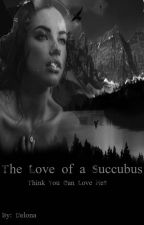 The Love of a Succubus by Delona20
