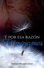 Y Por Esa Razón Terminamos by CarolynObregonCasas