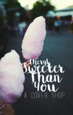 Sweeter Than You: A Cover Shop by la-douleurexquise