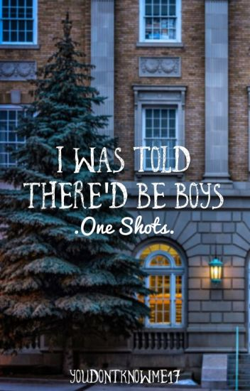 I Was Told There'd Be Boys: One Shots