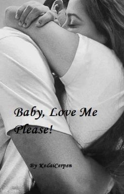 BABY, LOVE ME, PLEASE!
