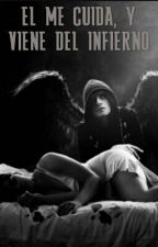 EL ME CUIDA, Y VIENE DEL INFIERNO by feer1302