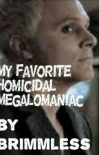 My Favorite Homicidal Megalomaniac (A Blaine Debeers Fanfic) by Brimmless