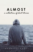 Almost: A Collection of Short Stories by mraugustuspark