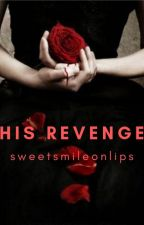 His Revenge (Re-writing) by sweetsmileonlips