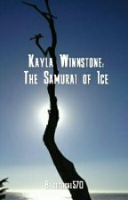 Kayla Winnstone: The Samurai of Ice by KaylielW