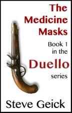 Duello - Book 1: The Medicine Masks by SteveGeick