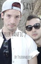 Save (Joshler Fanfic) by Tylerandjosh1