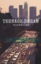 Teenage Dream by tumblrmad
