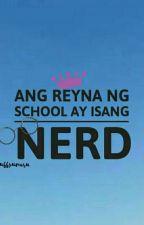 Ang Reyna ng School ay isang NERD [C O M P L E T E D ] by BabyWib0313