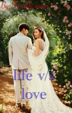 Life v/s love by Twinkle-erani