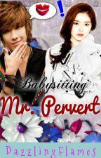 Babysitting Mr. Pervert by DazzlingFlames