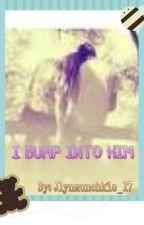 I Bump Into Him [ONE-SHOT] by jlynmunchkie_17