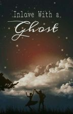 Inlove With A Ghost? (COMPLETED) by xxnicoleeeexx