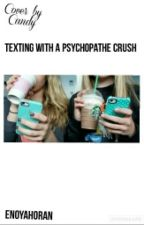 texting with a psychopathe crush by baetolove