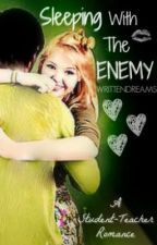 Sleeping With The Enemy (student/teacher romance) by writtendreams