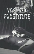 Virginized Prostitute [SPG] by ByntngFngrl