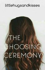 The Choosing Ceremony by littlehugsandkisses