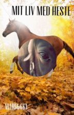 Mit liv med heste by Mari44k1