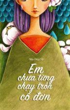 Em Chưa Từng Chạy Trốn Cô Đơn - Mộc Diệp Tử by Trang0612Vivian