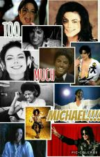 TOO MUCH MICHAEL!!!!!!! by Songwriter2002