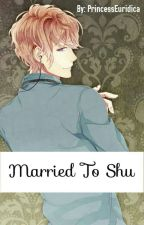 Married to Shu (Shu x reader) by PrincessEuridica